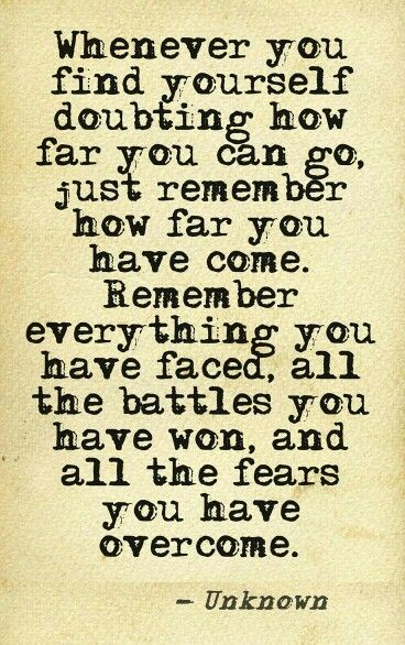 Remember how far you have come!: