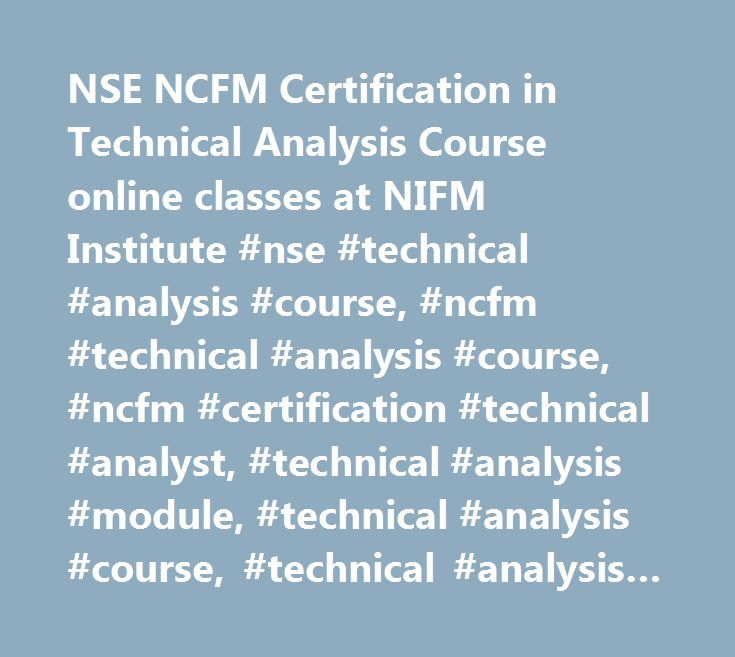 NSE NCFM Certification in Technical Analysis Course online classes at NIFM Institute #nse #technical #analysis #course, #ncfm #technical #analysis #course, #ncfm #certification #technical #analyst, #technical #analysis #module, #technical #analysis #course, #technical #analysis #institute, #online #course #technical #analysis, #technical #analysis #certification #course, #institute #for #technical #analysis, #technical #analysis, #technical #analysis #online #course, #technical #analysis…