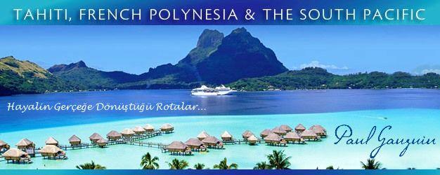 Paul Gauguin ile Tahiti &Bora Bora - Cruiseinn Türkiye www.cruiseinn.com.tr