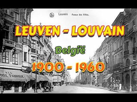 LEUVEN - LOUVAIN (B) zoals het vroeger was! - YouTube
