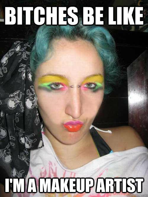 makeup artist fail memes | quickmeme