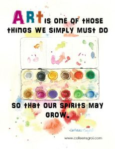 Art is one of those things we simply must do so that our spirits may grow