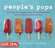 Peoples Pops: 55 Recipes for Ice Pops, Shave Ice, and Boozy Pops from Brooklyns Coolest Pop Shop