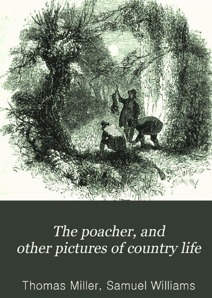 1858 The Poacher and Pictures of Country Life by Thomas Miller.   via Google Books.  (PD-100) ©suzilove.com