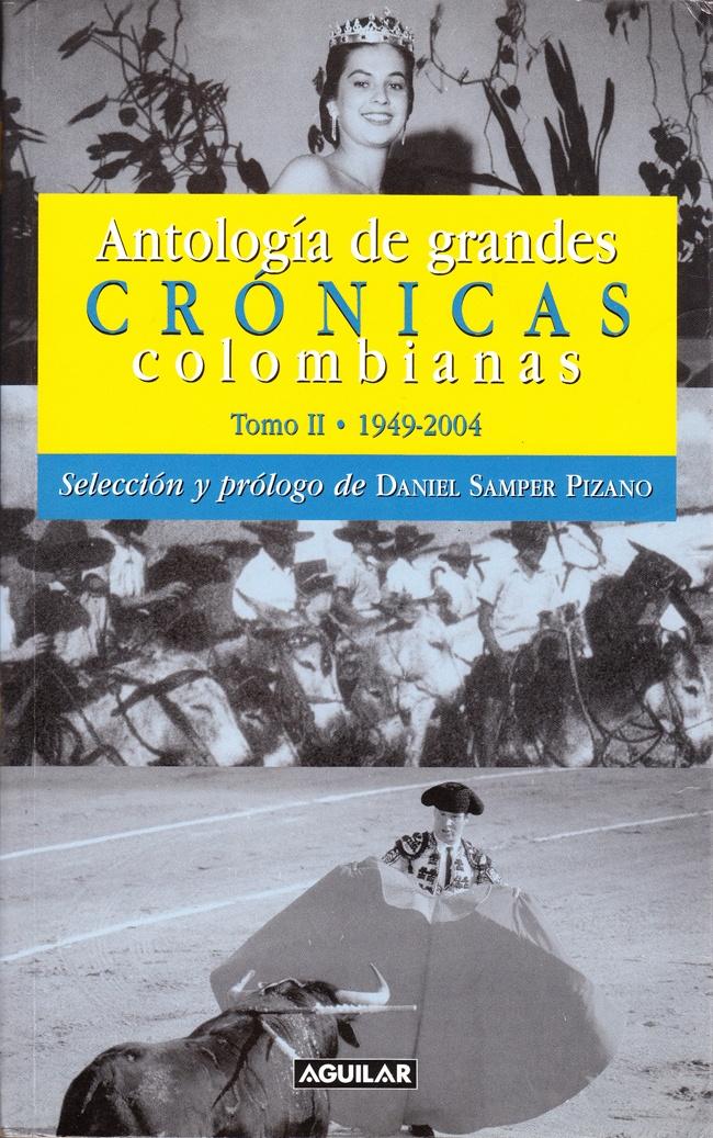 ANTOLOGÍA DE GRANDES CRÓNICAS COLOMBIANAS. Tomo II. (Crónicas cotidianas). Editorial Aguilar. Bogotá, 2005. COMPILACIÓN dirigida por Daniel Samper Pizano.