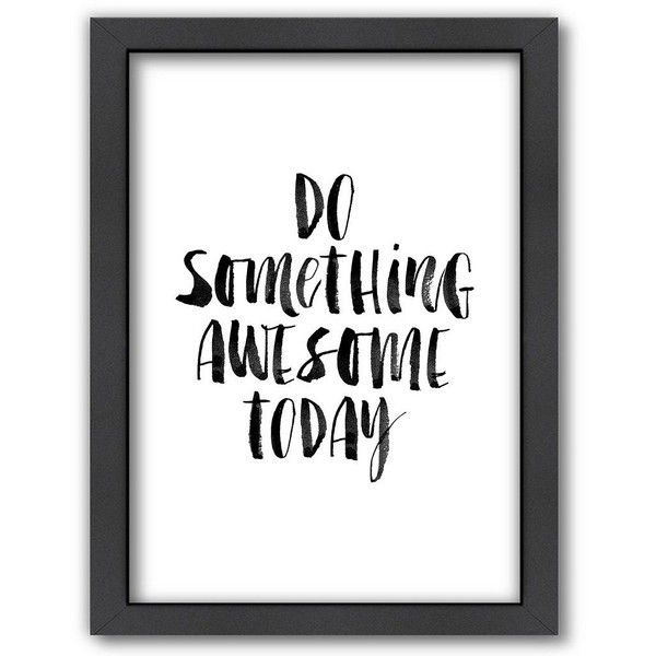 Americanflat Do Something Awesome Framed Wall Art 115 Liked On Polyvore Featuring Home Home Deco Framed Quotes Inspirational Wall Art Framed Wall Art