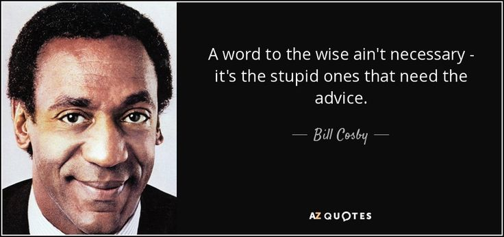 A word to the wise - Bill Cosby