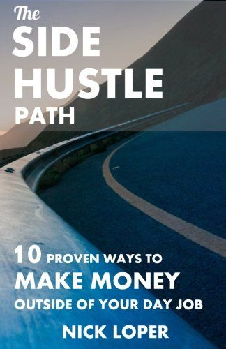 The Side Hustle Path: 10 Proven Ways to Make Money Outsid...