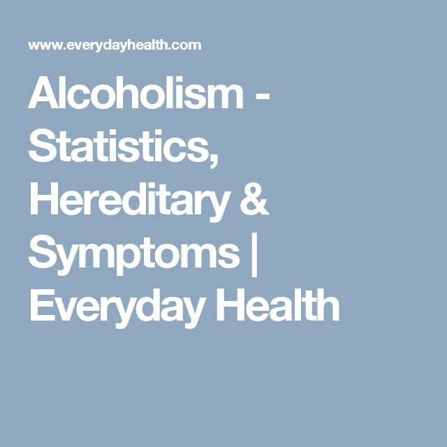 Alcoholism - Statistics, Hereditary & Symptoms | Everyday Health