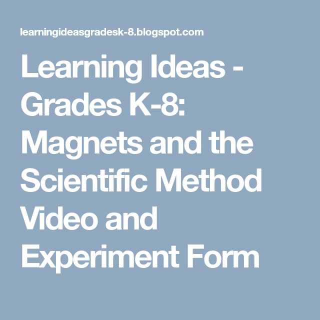 Learning Ideas - Grades K-8: Magnets and the Scientific Method Video and Experiment Form