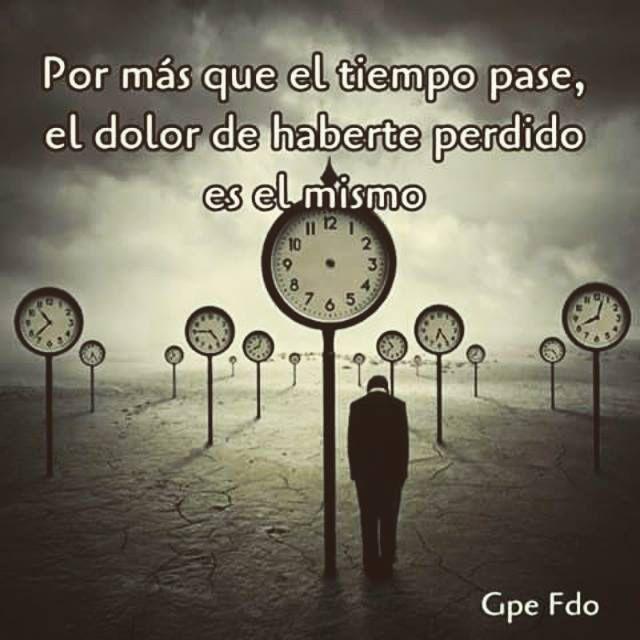 〽️ Por mas que el tiempo pase, el dolor de haberte perdido es el mismo.