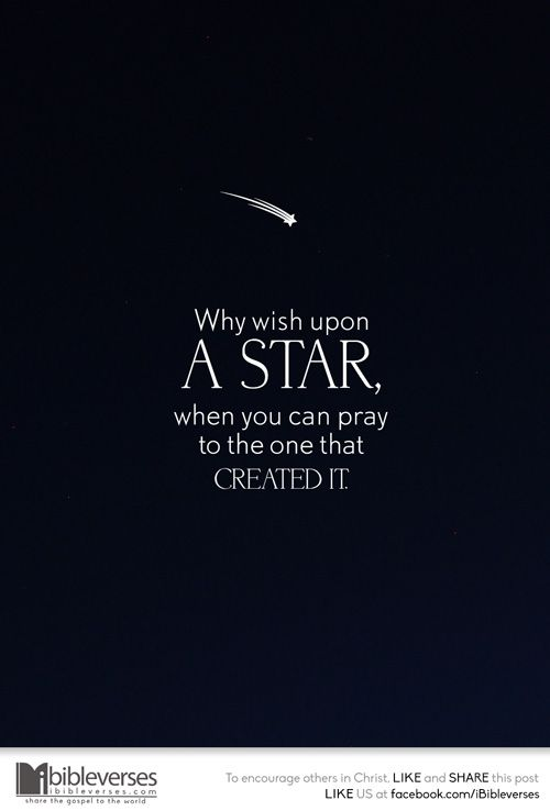 """Why Wish Upon A Star, When You Can Pray To The One That"