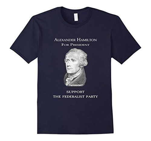 Alexander Hamilton for President Federalist Party History T Shirt for people who love the musical ... https://www.amazon.com/dp/B01HFC0CN0/ref=cm_sw_r_pi_dp_x_k5I.xbZG7QJT5