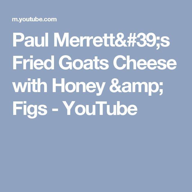 Paul Merrett's Fried Goats Cheese with Honey & Figs - YouTube