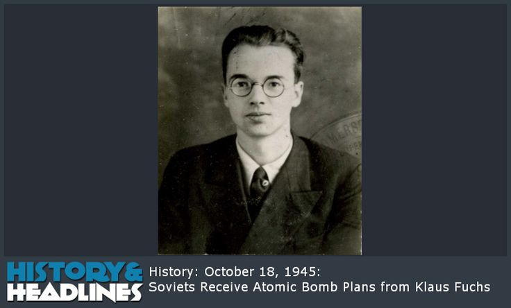 History: October 18, 1945: Soviets Receive Atomic Bomb Plans from Klaus Fuchs - http://www.historyandheadlines.com/history-october-18-1945-soviets-receive-atomic-bomb-plans-from-klaus-fuchs/