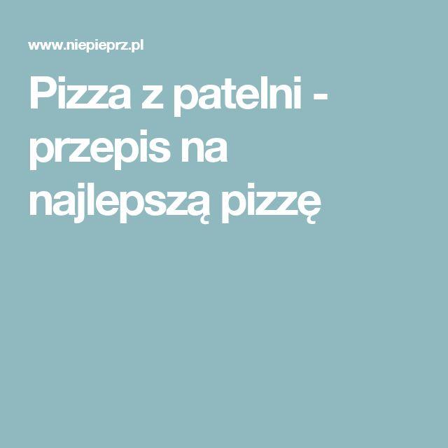 Pizza z patelni - przepis na najlepszą pizzę