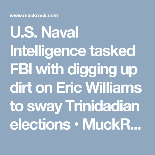 U.S. Naval Intelligence tasked FBI with digging up dirt on Eric Williams to sway Trinidadian elections • MuckRock