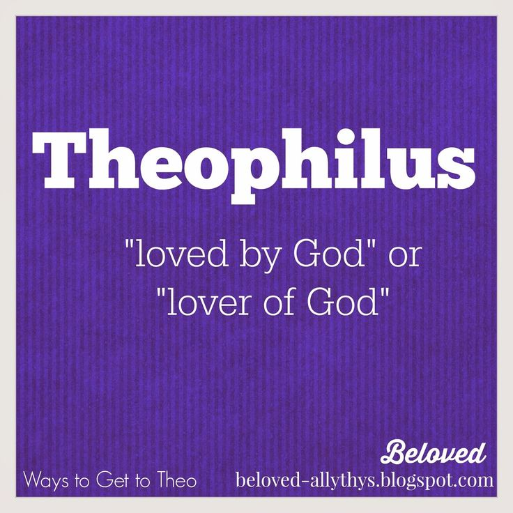 Theophilus is a big Greek name with a great meaning. With ...