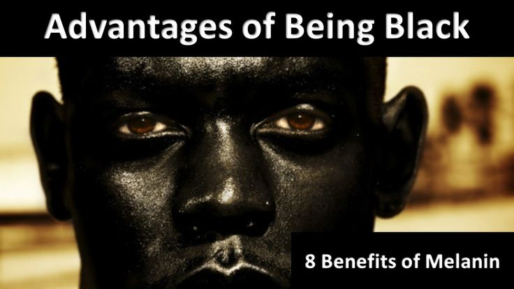 Advantages of Being Black #1: 8 Benefits of Melanin - Black People -  @I...