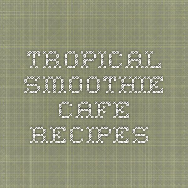 Tropical smoothie cafe recipes.