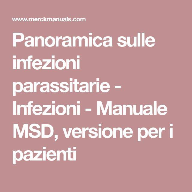 Panoramica sulle infezioni parassitarie - Infezioni - Manuale MSD, versione per i pazienti