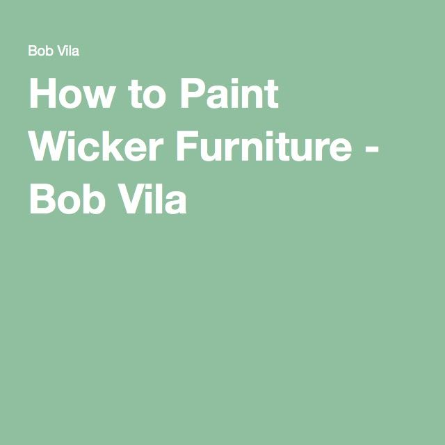 How to Paint Wicker Furniture - Bob Vila