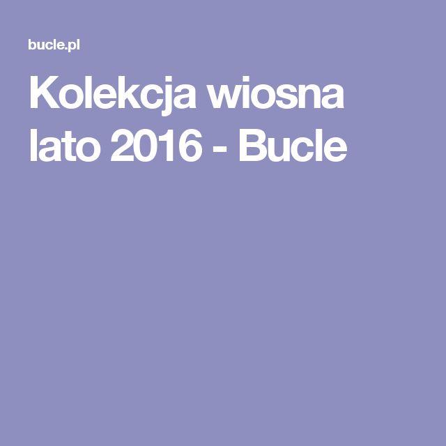 Kolekcja wiosna lato 2016 - Bucle