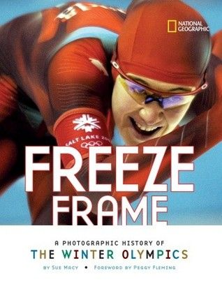 Freeze Frame: A Photographic History of the Winter Olympics, by Sue Macy.