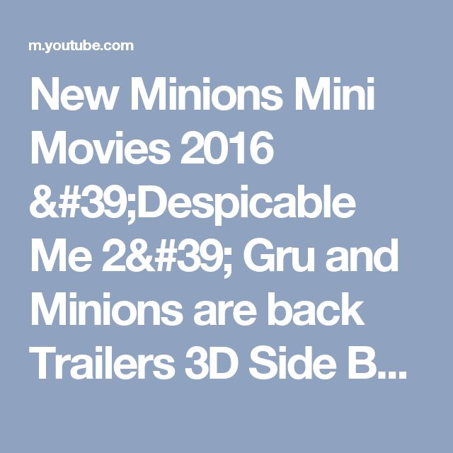 New Minions Mini Movies 2016   'Despicable Me 2' Gru and Minions are back Trailers 3D Side By Side - YouTube