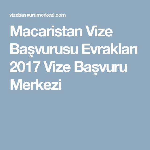Macaristan Vize Başvurusu Evrakları 2017 Vize Başvuru Merkezi