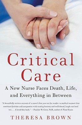 Critical Care: A New Nurse Faces Death, Life, and Everything in Between - (read) I never thought I would read a book that would change my life or make me realize my true calling, but this was it.  A line her book references how if all she can do is give back to her patients some of the dignity that cancer has stolen from them, then that is what she will do.  That made me realize that's what I want to do for the rest of my life.