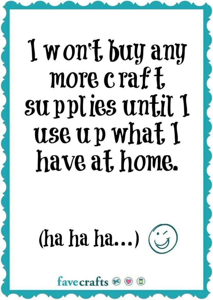 I won't buy any more craft supplies until I use up what I have at home. (ha ha ha...) ;-)