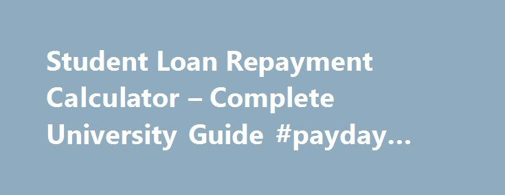 Student Loan Repayment Calculator – Complete University Guide #payday #loan #help http://england.remmont.com/student-loan-repayment-calculator-complete-university-guide-payday-loan-help/  #loan repayments calculator # Student Loan Repayment Calculator We have developed this Student Loan Repayment Calculator to give you an idea of how much you might expect to pay back and over what period of time. You should bear in mind that any model like this is based on a number of assumptions and is…