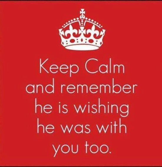 he's wishing he was with you to.