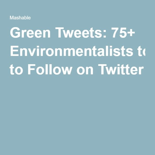 Green Tweets: 75+ Environmentalists to Follow on Twitter