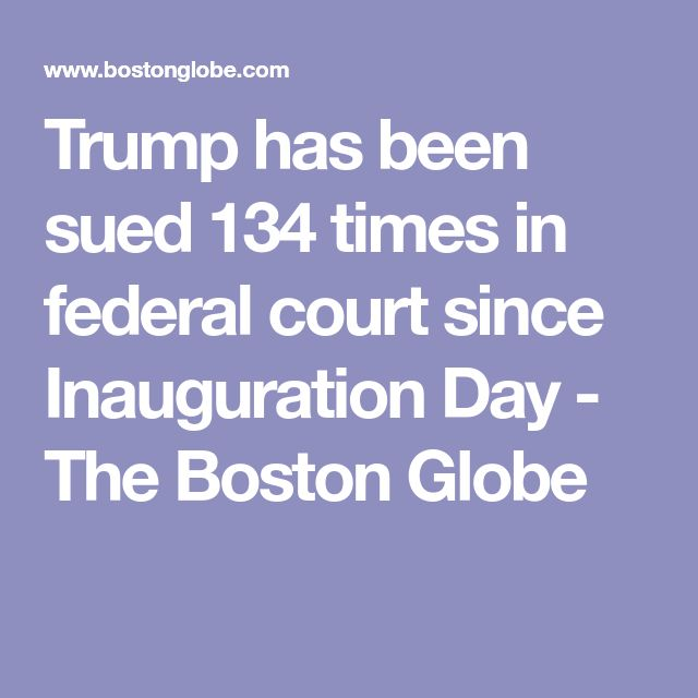 Trump has been sued 134 times in federal court since Inauguration Day - The Boston Globe