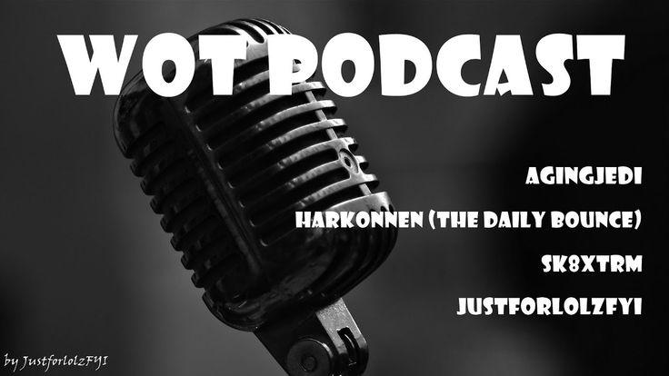 WOT PODCAST with AgingJedi, Harkonnen (Daily Bounce), Sk8xtrm, Justforlo...