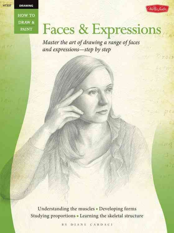 Drawing Faces & Expressions: Master the Art of Drawing a Range of Faces and Expressions - Step by Step