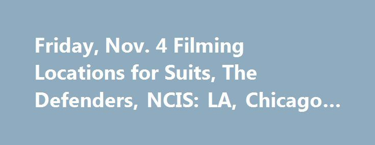 Friday, Nov. 4 Filming Locations for Suits, The Defenders, NCIS: LA, Chicago Fire, & more! http://filmanons.besaba.com/friday-nov-4-filming-locations-for-suits-the-defenders-ncis-la-chicago-fire-more/  Here's a look at some of the movies and TV shows filming on location on Friday, Nov. 4: Filming in California TV Series: NCIS: LA Stars: LL Cool J Location:Arden Pl, N Arden Blvd – N Rossmore Ave and5735 Melrose Ave, Los Angeles (7:00 AM – 6:00 PM) TV Series: Chelsea Stars: Chelsea Handler…