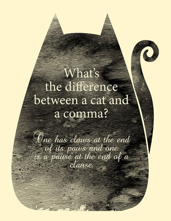 """What's the difference between a cat and a comma? ~ An original 8 x 10 inch  print from this Etsy Store, """"Hazel Varanese Illstration""""."""