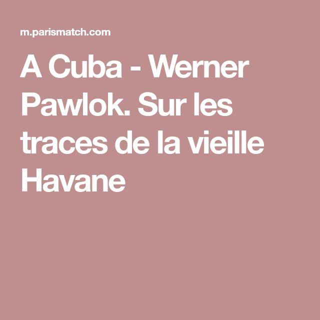 A Cuba - Werner Pawlok. Sur les traces de la vieille Havane