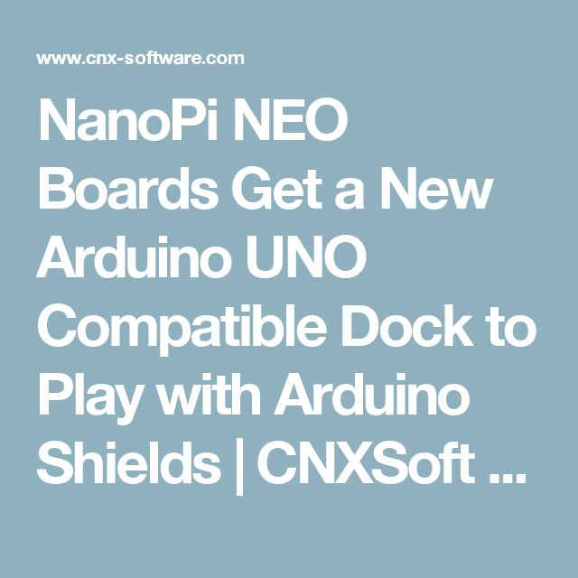 NanoPi NEO Boards Get a New Arduino UNO Compatible Dock to Play with Arduino Shields | CNXSoft - Embedded Systems News