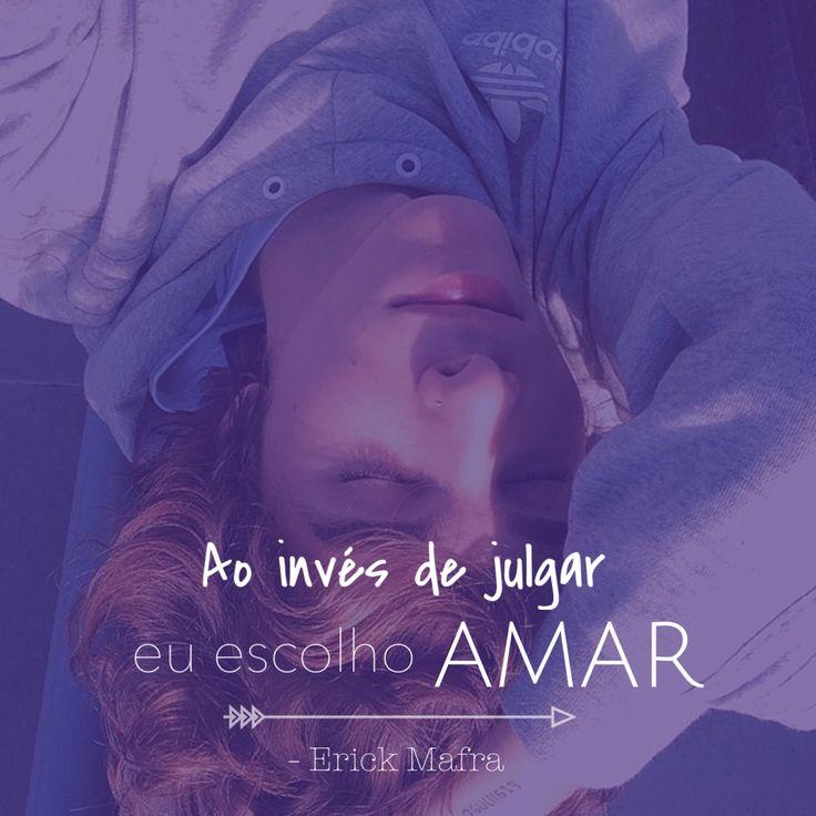 Ao invés de julgar eu escolho amar! #erick #mafra #erickmafra #ogds #ogarotodosonho #novacultura #coexiste