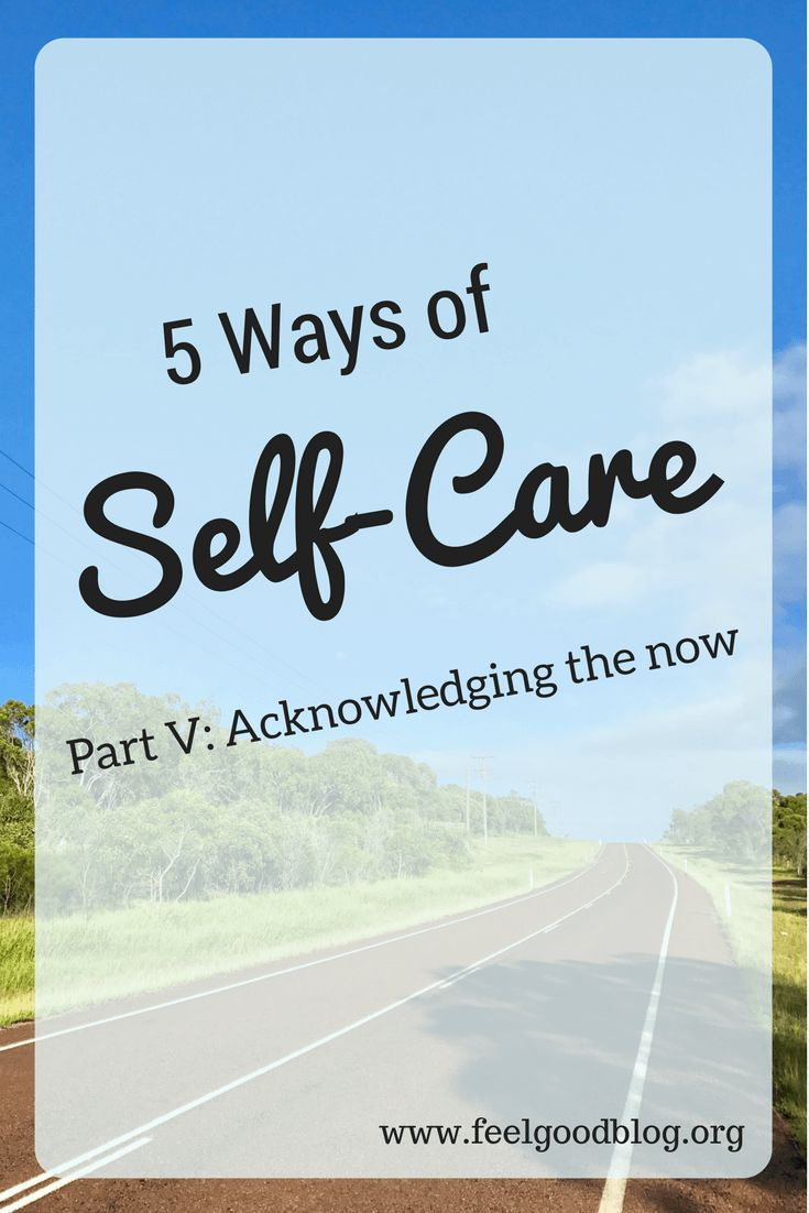 5 Ways to Improve your Quality of Life | Self-care | Acknowledge and live in the now | Personal Growth | Personal Development | Mindfulness | Inspiration to be the best version of ourselves