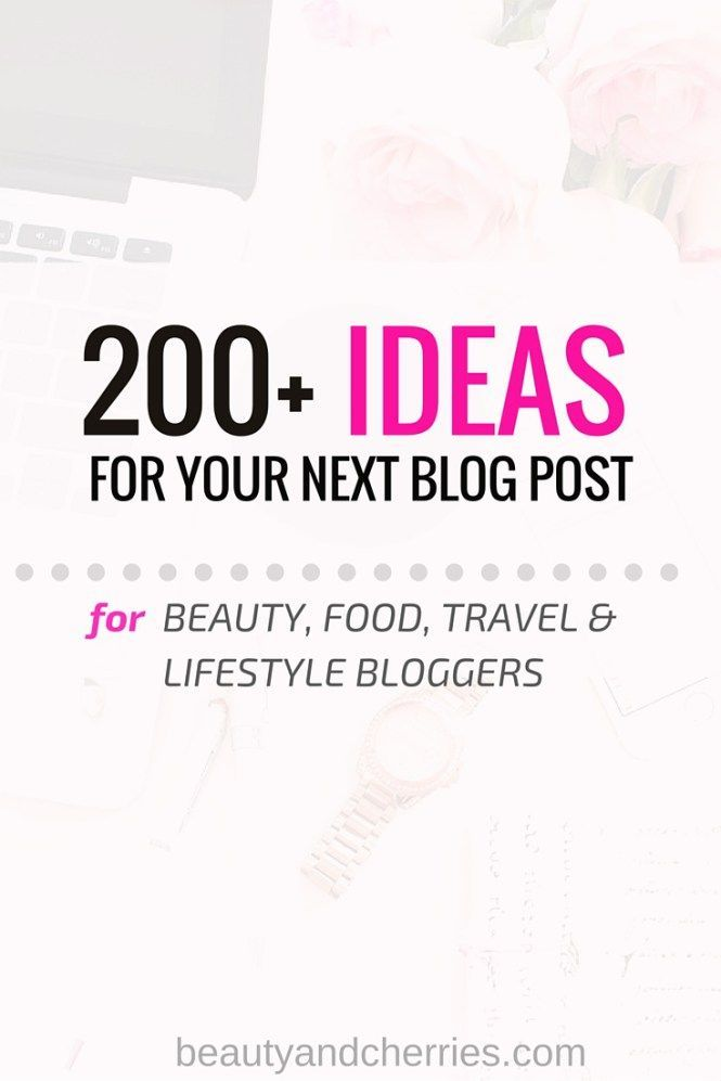 200+ Ideas For Your Next Blog Post