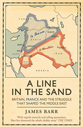 A Line in the Sand: Britain, France and the struggle that shaped the Middle East by [Barr, James]