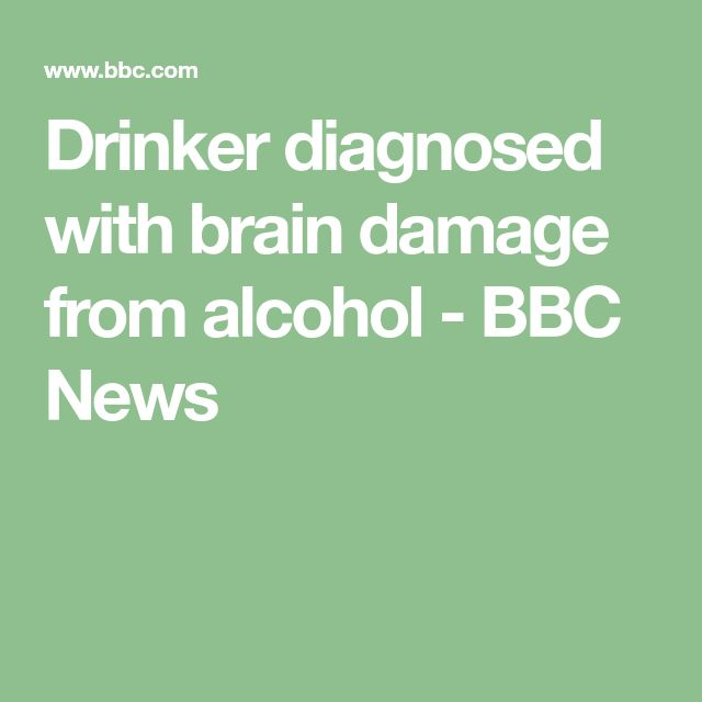 Drinker diagnosed with brain damage from alcohol - BBC News