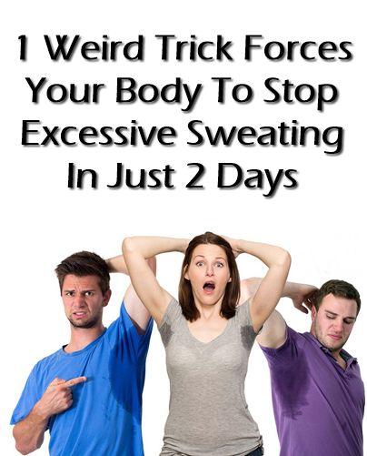 1 Weird Trick Forces Your Body To Stop Excessive Sweating In Just 2 Days