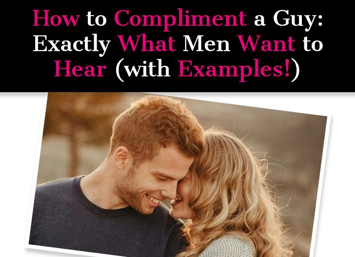 How To Compliment A Guy Exactly What Men Want To Hear With Examples A New Mode What Men Want A Guy Like You Relationships Problems Advice