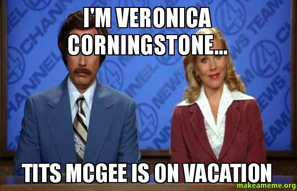 I'm Veronica Corningstone... - Tits McGee is on vacation - Custom Meme   Make a Meme